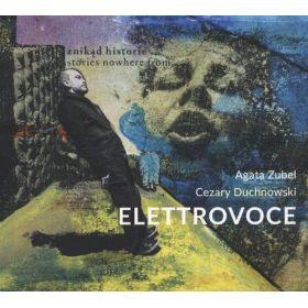 ElettroVoce - Agata Zubel, Cezary Duchnowski - Znikad Historie (Stories Nowhere From)