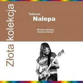Tadeusz Nalepa - Musisz walczyć, musisz wierzyć
