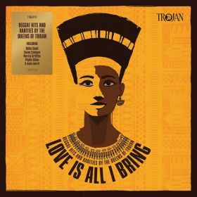 Various - Love Is All I Bring - Reggae Hits And Rarities By The Queens Of Trojan