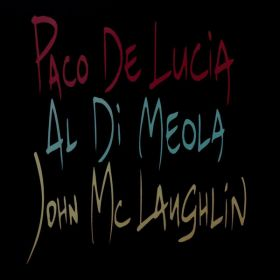 Paco De Lucía, Al Di Meola, John McLaughlin - The Guitar Trio