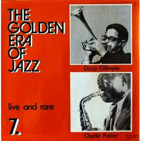 Charlie Parker Dizzy Gillespie - The Golden Era Of Jazz 7. - Live And Rare