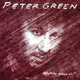 Peter Green (2) - Whatcha Gonna Do? (2020, Vinyl)
