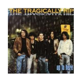 The Tragically Hip – Up To Here LP