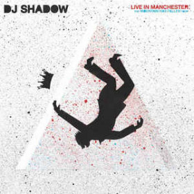 DJ Shadow ‎– Live In Manchester: The Mountain Has Fallen Tour