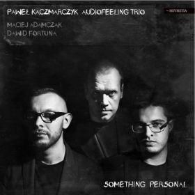 KACZMARCZYK, PAWEŁ AUDIOFEELING TRIO - SOMETHING PERSONAL