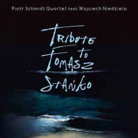 Piotr Schmidt Quartet feat. Wojciech Niedziela – Tribute To Tomasz Stańko