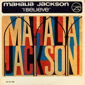 Mahalia Jackson – I Believe