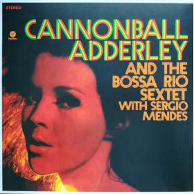 Cannonball Adderley And The Bossa Rio Sextet Of Brazil With Sergio Mendes – Cannonball's Bossa Nova