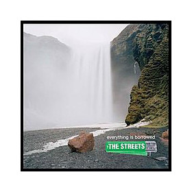 The Streets – Everything Is Borrowed